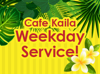 Cafe Kaila Weekday Service!